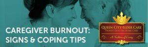 Caregiver Loveland OH - CAREGIVER BURNOUT: SIGNS & COPING TIPS